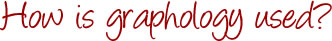 How is graphology used?
