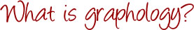 What is graphology?